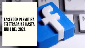 CHF Advisors Noticias Agosto 11 - Facebook permitirá teletrabajar hasta Julio del 2021