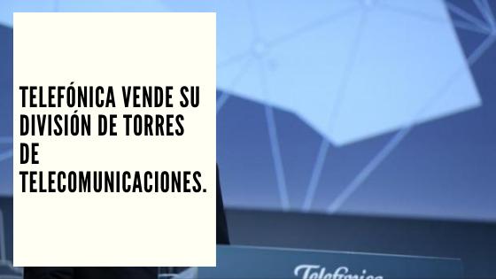 CHF Advisors Noticias Enero 13 - Telefónica vende su división de torres de telecomunicaciones