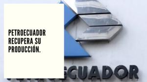 CHF Advisors Noticias Mayo 13 - Petroecuador recupera su producción